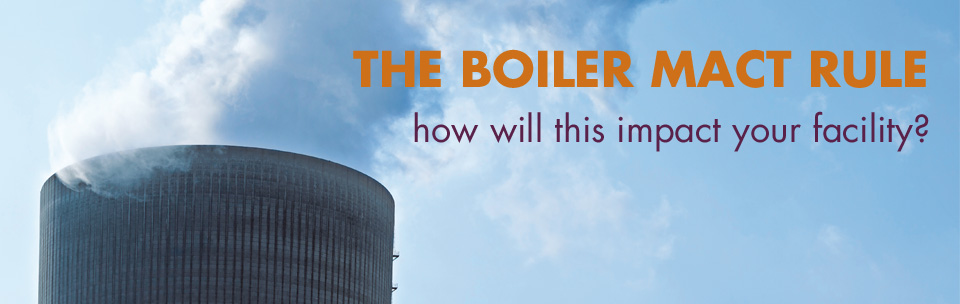 If your boiler is among the 14,000 that are likely to be affected by the Boiler MACT Rule, its time to get serious about a compliance plan.
