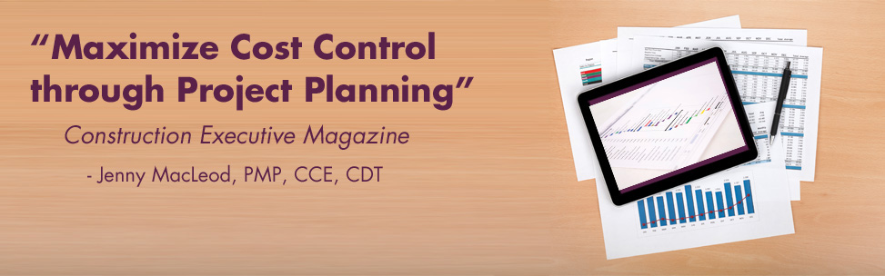 Construction Executive Magazine Article: Maximize Cost Control through Project Planning